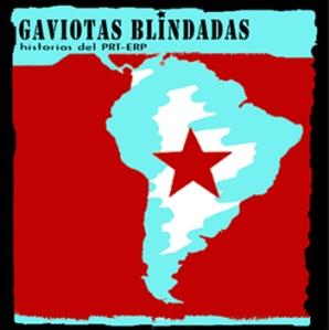 Gaviotas Blindadas, historias del PRT-ERP.1era.parte.